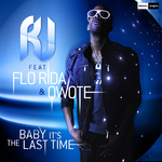RJ feat FLO RIDA & QWOTE - Baby It's The Last Time (Front Cover)