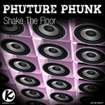 PHUTURE PHUNK - Shake The Floor (Front Cover)