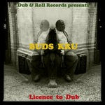 BUDS KRU - Licence To Dub (Front Cover)