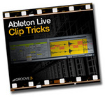 GROOVE 3 INC - Ableton Live Clip Tricks (Video Tutorial) (Front Cover)