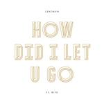 LENZMAN - How Did I Let U Go (Front Cover)