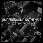 Underground Anthems 5 (mixed By Matt Bowdidge) (unmixed tracks)