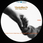 MAXIMILIAN FE - Better Things To Come (Front Cover)