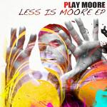 PLAY MOORE - Less Is Moore EP (Front Cover)