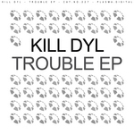 KILL DYL - Trouble EP (Front Cover)