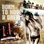 K2 LOPEZ - Born To Have A Dream (Front Cover)