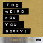 ACT SENSE/STUPP - Too Weird For You Sorry! (Front Cover)
