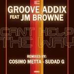 GROOVE ADDIX feat JM BROWNE - Can't Help The Way EP (Front Cover)