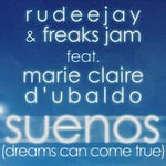 RUDEEJAY/FREAKS JAM/MARIE CLAIRE D'UBALDO - Suenos (Dreams Can Come True) (Front Cover)