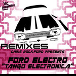 ROCKFORD, Chris presents FORD ELECTRO - Tango Electronica (remixes) (Front Cover)