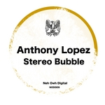 LOPEZ, Anthony - Stereo Bubble (Front Cover)