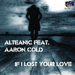 ALTEANIC feat AARON COLD - If I Lost Your Love (Front Cover)