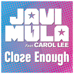 MULA, Javi feat CAROL LEE - Close Enough (Front Cover)
