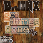B JINX - Get Things Done EP (Front Cover)