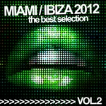 VARIOUS - Miami Ibiza 2012 Vol 2 (The Best Selection) (Front Cover)