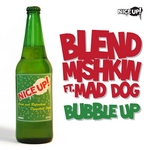 BLEND MISHKIN feat MAD DOG - Bubble Up (Front Cover)