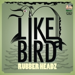 RUBBER HEADZ - Like A Bird (Front Cover)