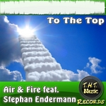 AIR & FIRE feat STEPHAN ENDERMANN - To The Top (Front Cover)