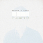 DUNN, Kyle Bobby - Bring Me The Head Of Kyle Bobby Dunn (Front Cover)