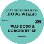 JOEY NEGRO PRESENTS DOUG WILLIS - Was Doug A Doughnut EP (Front Cover)