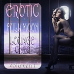 VARIOUS - Erotic Full Moon Lounge Cafe Vol 1 (Sexy Uptempo Lounge Pearls) (Front Cover)