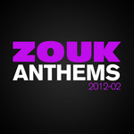 VARIOUS - Zouk Anthems 2012, Vol 2 (Front Cover)