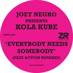 JOEY NEGRO presents KOLA KUBE - Everybody Needs Somebody (Faze Action remixes) (Front Cover)