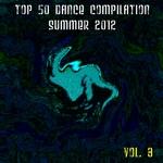 Top 50 Dance Compilation Summer 2012 Vol 3 (Dance Hits 2012 For Ibiza Formentera Rimini Barcellona Rimini Miami London Mykonos)