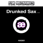 FUN MECHANICS - Drunked Sax (Front Cover)