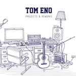 Tom Eno: Projects & Reworks