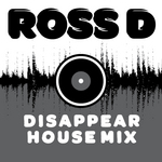 ROSS D - Disappear (House Mix) (Front Cover)