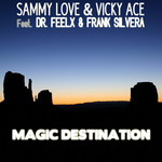 SAMMY LOVE & VICKY ACE feat DR FEELX & FRANK SILVERA - Magic Destination (Front Cover)