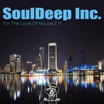 SOULDEEP INC - For The Love Of House EP (Front Cover)
