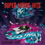 VARIOUS - Super House Hits Summer 2012 Vol 1 (The Best Dance Music From Ibiza Miami Barcelona New York Rimini London) (Front Cover)