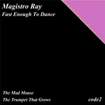 MAGISTRO RAY - Fast Enough To Dance (Front Cover)