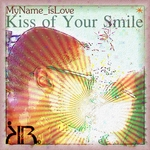 MYNAME ISLOVE/JAYLA - Kiss Of Your Smile (Front Cover)