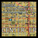 TOCCAFONDI, Thomas - Center EP (Front Cover)