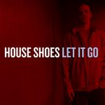 HOUSE SHOES - Let It Go (Clean) (Front Cover)