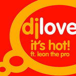 DJ LOVE feat LEON THE PRO - It's Hot! (Front Cover)