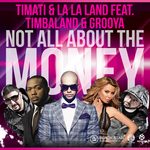 TIMATI/LA LA LAND/TIMBALAND/GROOYA - Not All About The Money (Front Cover)