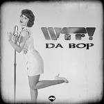 WTF - Da Bop (Front Cover)