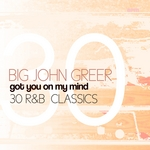 BIG JOHN GREER - Got You On My Mind (30 R&B Classics) (Front Cover)