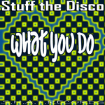 STUFF THE DISCO - What You Do (Front Cover)