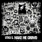 UTKU S - Make Me Crowd (Front Cover)