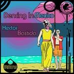 BASTIDA, Hector - Dencing In Mexico (Front Cover)