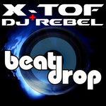 X TOF/DJ REBEL - Beat Drop (Front Cover)
