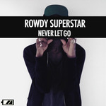 ROWDY SUPERSTAR - Never Let Go (Front Cover)