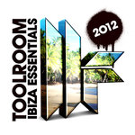 VARIOUS - Toolroom Ibiza Essentials 2012 (Front Cover)