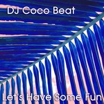 DJ COCO BEAT - Let's Have Some Fun (Front Cover)
