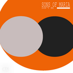 SONS OF MARIA - Don't Be (Front Cover)